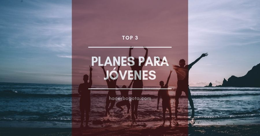 El gran TOP 3 mejores planes para jóvenes en Bogotá